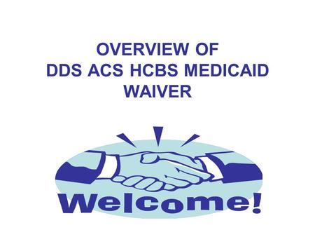 OVERVIEW OF DDS ACS HCBS MEDICAID WAIVER. Medicaid Regular state plan Medicaid pays for doctor appointments, hospital expenses, medicine, therapy and.