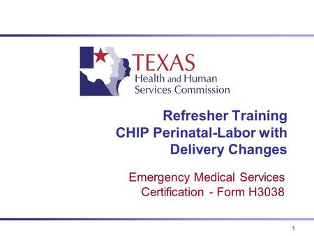 1 Refresher Training CHIP Perinatal-Labor with Delivery Changes Emergency Medical Services Certification - Form H3038.