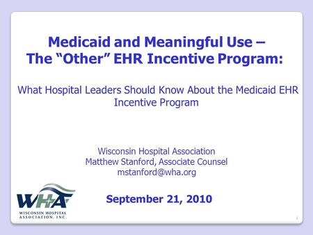 "Medicaid and Meaningful Use – The ""Other"" EHR Incentive Program: What Hospital Leaders Should Know About the Medicaid EHR Incentive Program Wisconsin Hospital."