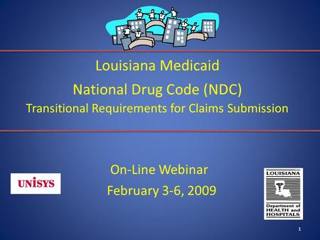 1 Louisiana Medicaid National Drug Code (NDC) Transitional Requirements for Claims Submission On-Line Webinar February 3-6, 2009.