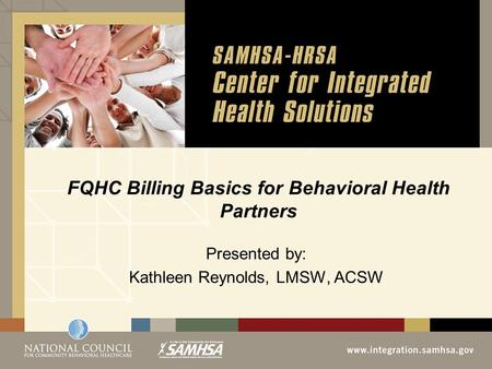 FQHC Billing Basics for Behavioral Health Partners Presented by: Kathleen Reynolds, LMSW, ACSW.