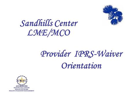Provider IPRS-Waiver Orientation Sandhills Center LME/MCO.