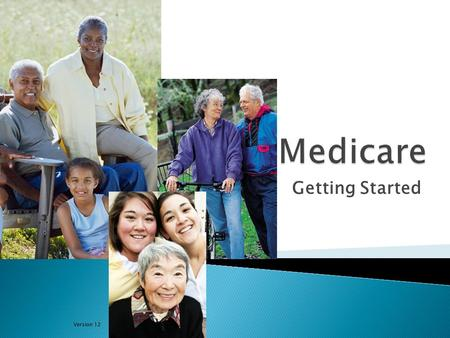 Getting Started Version 12.  This training can help you make important Medicare decisions  Choosing health and prescription drug coverage  Timing your.