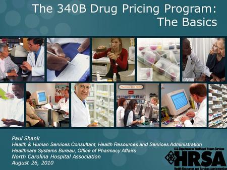 INTEGRITY ● ACCESS ● VALUE 1 The 340B Drug Pricing Program: The Basics Paul Shank Health & Human Services Consultant, Health Resources and Services Administration.