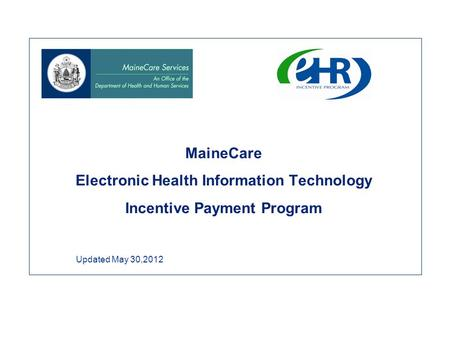 MaineCare Electronic Health Information Technology Incentive Payment Program Updated May 30,2012.