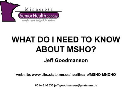 WHAT DO I NEED TO KNOW ABOUT MSHO? Jeff Goodmanson website:  651-431-2530