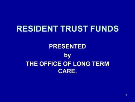 RESIDENT TRUST FUNDS PRESENTED by THE OFFICE OF LONG TERM CARE. 1.