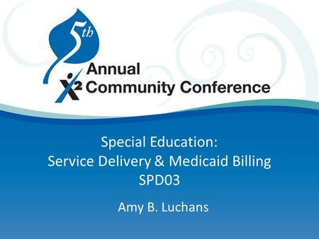 Special Education: Service Delivery & Medicaid Billing SPD03 Amy B. Luchans.