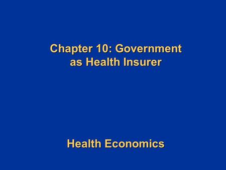 Chapter 10: Government as Health Insurer Health Economics.