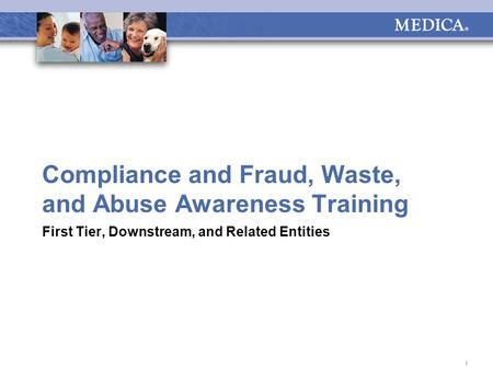 1 Compliance and Fraud, Waste, and Abuse Awareness Training First Tier, Downstream, and Related Entities.