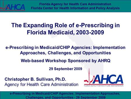 E-Prescribing in Medicaid/CHIP Agencies: Implementation Approaches, Challenges, and Opportunities - 29 September 2009 Florida Agency for Health Care Administration.