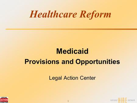 1 Healthcare Reform Medicaid Provisions and Opportunities Legal Action Center.