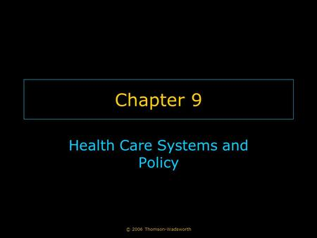 © 2006 Thomson-Wadsworth Chapter 9 Health Care Systems and Policy.