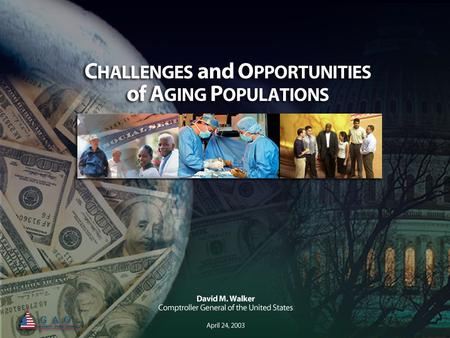 1. 2 Longevity is a Challenge and Opportunity For Many Nations, Including The United States Population aging trends in other high-income nations are generally.