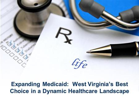 Expanding Medicaid: West Virginia's Best Choice in a Dynamic Healthcare Landscape.
