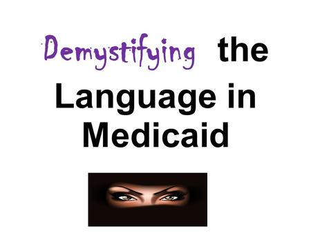 Demystifying the Language in Medicaid. Sponsored by the IDEA Partnership with support of the Learning the Language Practice Group of the School Mental.