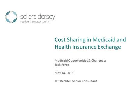 Medicaid Opportunities & Challenges Task Force May 14, 2013 Jeff Bechtel, Senior Consultant Cost Sharing in Medicaid and Health Insurance Exchange.