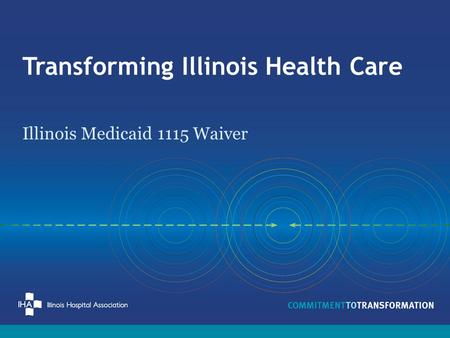 Transforming Illinois Health Care Illinois Medicaid 1115 Waiver.