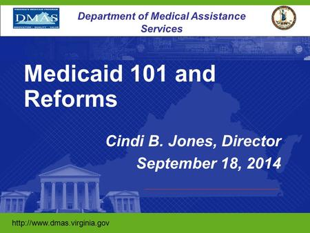1 Department of Medical Assistance Services  Cindi B. Jones, Director September 18, 2014 Medicaid.