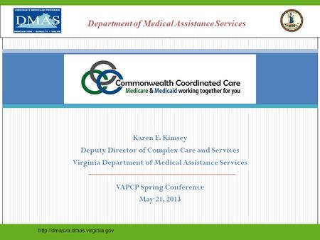 Karen E. Kimsey Deputy Director of Complex Care and Services Virginia Department of Medical Assistance Services VAPCP Spring Conference May 21, 2013
