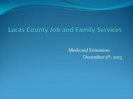 Medicaid Extension December 5 th, 2013. The Affordable Care Act and Medicaid The Affordable Care Act significantly changes state Medicaid programs: Requires.