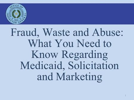 1 Fraud, Waste and Abuse: What You Need to Know Regarding Medicaid, Solicitation and Marketing.
