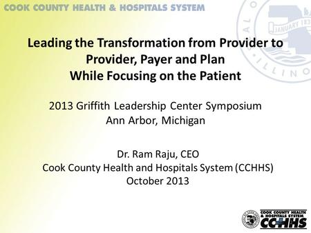 Leading the Transformation from Provider to Provider, Payer and Plan While Focusing on the Patient 2013 Griffith Leadership Center Symposium Ann Arbor,