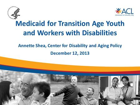 Medicaid for Transition Age Youth and Workers with Disabilities Annette Shea, Center for Disability and Aging Policy December 12, 2013.