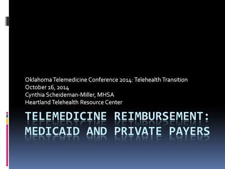 Oklahoma Telemedicine Conference 2014: Telehealth Transition October 16, 2014 Cynthia Scheideman-Miller, MHSA Heartland Telehealth Resource Center.