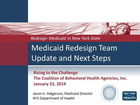 Medicaid Redesign Team Update and Next Steps Jason A. Helgerson, Medicaid Director NYS Department of Health Redesign Medicaid in New York State Rising.