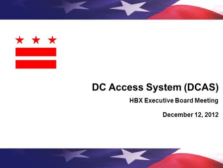 DC Access System (DCAS) HBX Executive Board Meeting December 12, 2012.