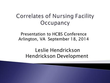 Presentation to HCBS Conference Arlington, VA September 18, 2014 Leslie Hendrickson Hendrickson Development.