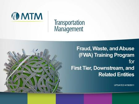 Fraud, Waste, and Abuse (FWA) Training Program for First Tier, Downstream, and Related Entities UPDATED 4/19/2011.