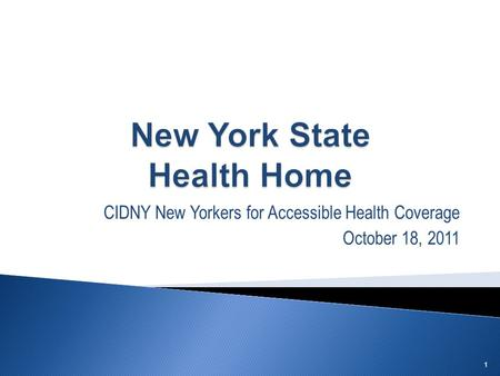 CIDNY New Yorkers for Accessible Health Coverage October 18, 2011 1.
