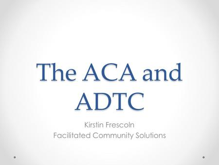 The ACA and ADTC Kirstin Frescoln Facilitated Community Solutions.
