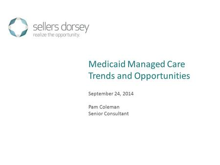 September 24, 2014 Pam Coleman Senior Consultant Medicaid Managed Care Trends and Opportunities.