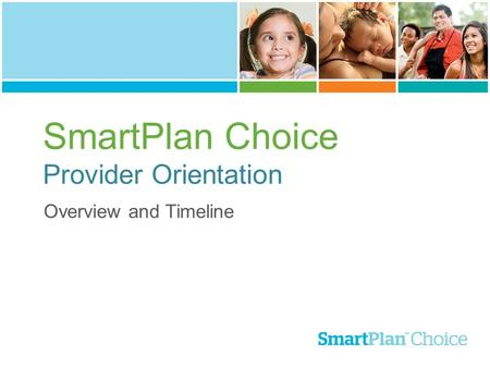 SmartPlan Choice Provider Orientation Overview and Timeline.