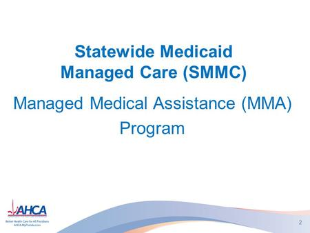 Statewide Medicaid Managed Care (SMMC) Managed Medical Assistance (MMA) Program 2.