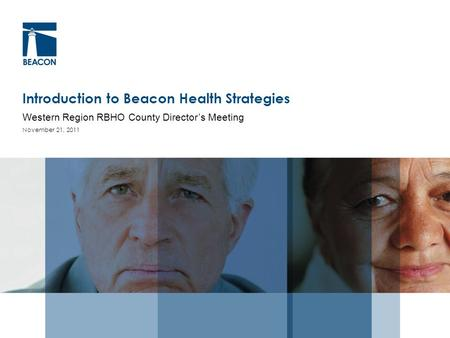 Introduction to Beacon Health Strategies Western Region RBHO County Director's Meeting November 21, 2011.