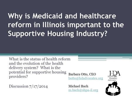 Why is Medicaid and healthcare reform in Illinois important to the Supportive Housing Industry? What is the status of health reform and the evolution of.