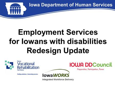 Employment Services for Iowans with disabilities Redesign Update.