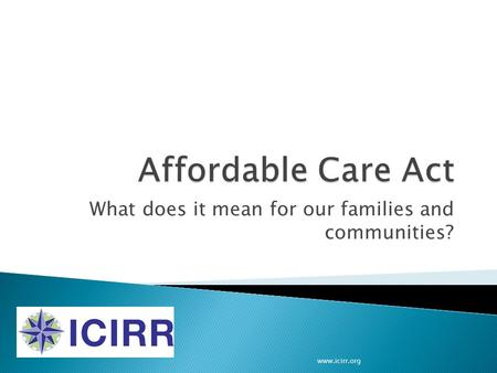 What does it mean for our families and communities? www.icirr.org.