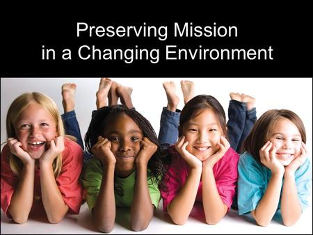 Preserving Mission in a Changing Environment. Payment Reform Coverage Expansion Delivery System Redesign Regulation Reform Affordable Care Act (ACA) Healthcare.