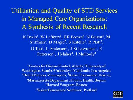 Utilization and Quality of STD Services in Managed Care Organizations: A Synthesis of Recent Research K Irwin 1, W Lafferty 2, ER Brown 3, N Pourat 3,