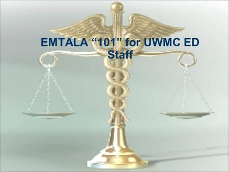 "EMTALA ""101"" for UWMC ED Staff Emergency Medical Treatment and Active Labor Act Sometimes called ""COBRA"" – Consolidated Omnibus Budget Reconciliation."