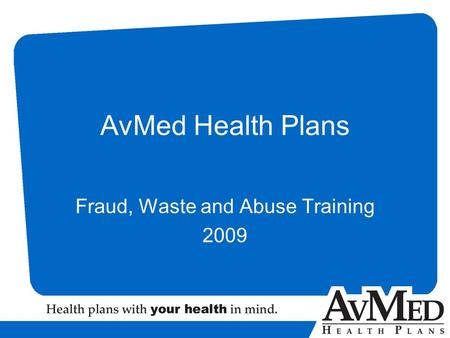 AvMed Health Plans Fraud, Waste and Abuse Training 2009.