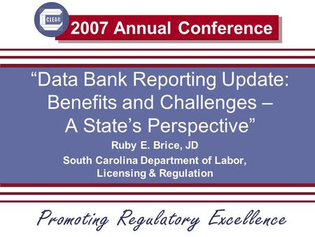 "2007 Annual Conference ""Data Bank Reporting Update: Benefits and Challenges – A State's Perspective"" Ruby E. Brice, JD South Carolina Department of Labor,"
