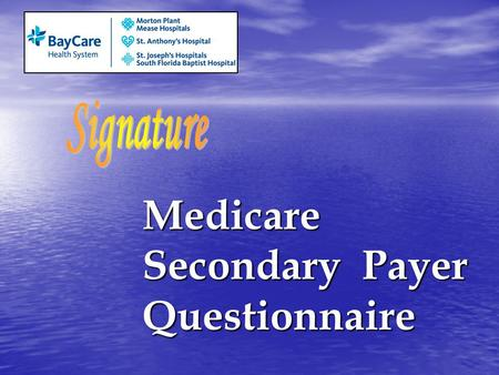 Medicare Secondary Payer Questionnaire Medicare Secondary Payer Questionnaire.