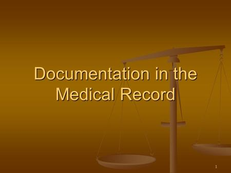 1 Documentation in the Medical Record. 2 Objectives  To illustrate the importance of appropriate documentation in the medical record  To review basic.