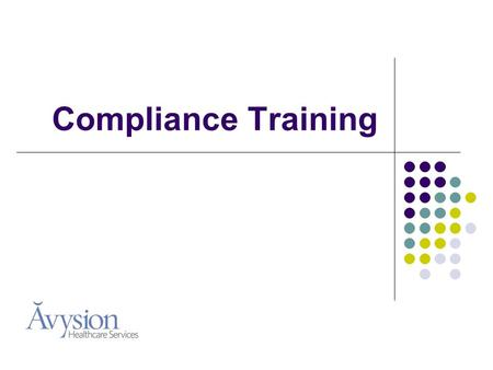 Compliance Training. Introduction The training in this presentation is an overview of State and Federal Regulations governing Fraud & Abuse and HIPAA.